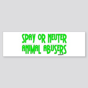 Spay or Neuter Animal Abusers Bumper Sticker