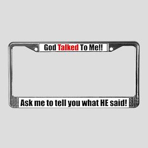 God Talked To Me! License Plate Frame