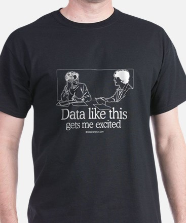 Data like this gets me excited -  Black T-Shirt