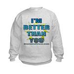 I'm Better Kids Sweatshirt