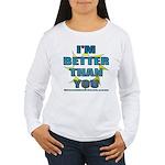 I'm Better Women's Long Sleeve T-Shirt