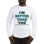I'm Better Long Sleeve T-Shirt