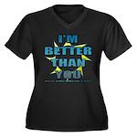 I'm Better Women's Plus Size V-Neck Dark T-Shirt