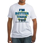 I'm Better Fitted T-Shirt