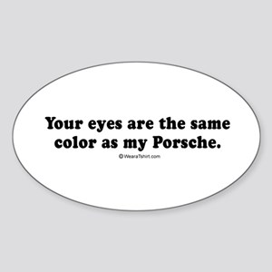 Your eyes are the same color as my Porshe - Stick