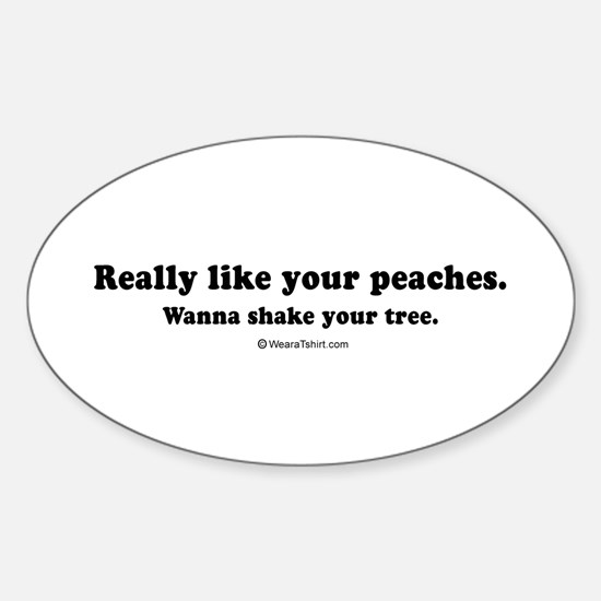 Really like your peaches, wanna shake your tree -