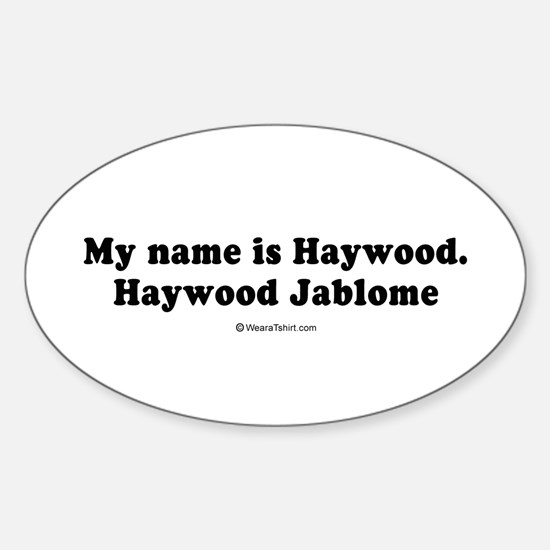 My name is Haywood Jablome - Oval Decal