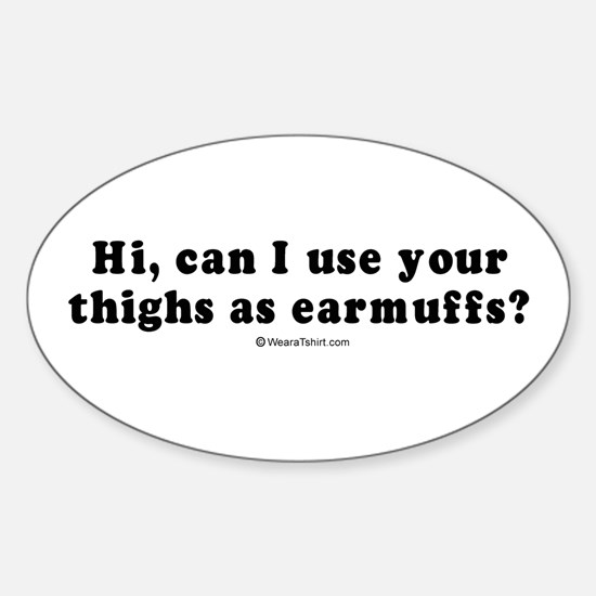 Can I use your thighs as earmuffs? - Decal