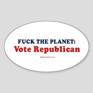 FUCK THE PLANET: Vote Republican - Oval Sticker