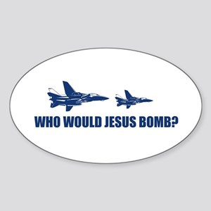 Who would Jesus bomb? - Oval Sticker