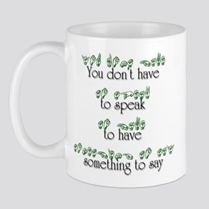 You don't have to speak... Mug