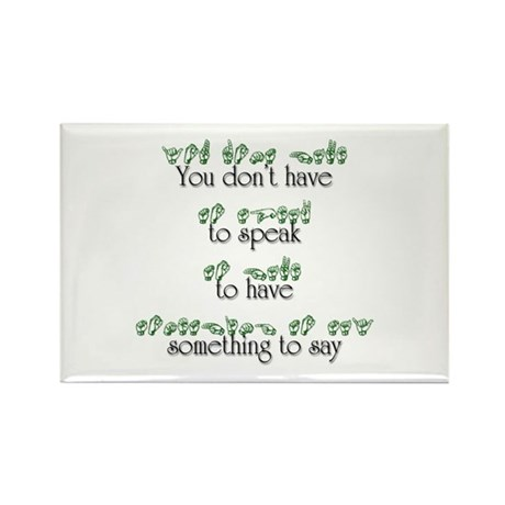 You don't have to speak... Rectangle Magnet