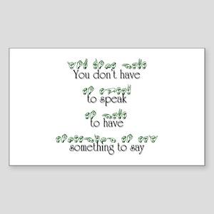 You don't have to speak... Sticker (Rectangular)