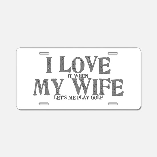 I love my wife golf funny Aluminum License Plate