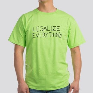 LEGALIZE EVERYTHING!!!!! Green T-Shirt
