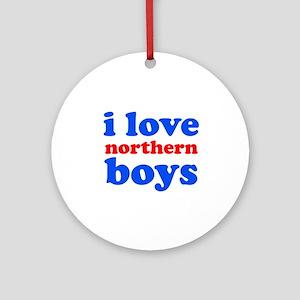 i love northern boys (text, b Ornament (Round)