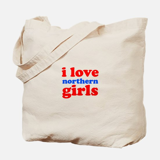 i love northern girls (text, Tote Bag