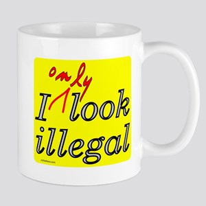 I ONLY LOOK ILLEGAL Mug