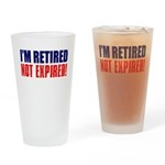 I'm Retired Not Expired Pint Glass