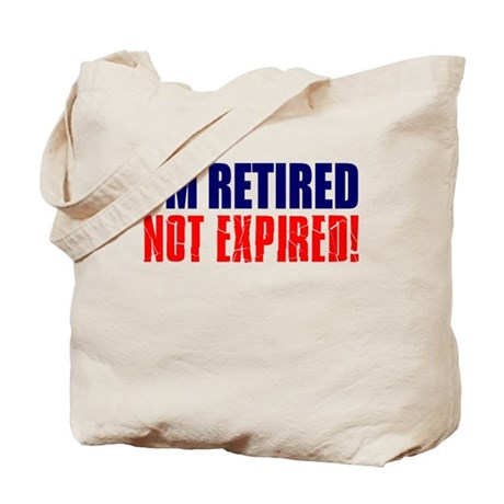 I'm Retired Not Expired Tote Bag