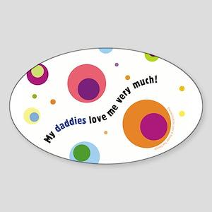"""""""My daddies love me"""" Oval Sticker"""
