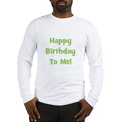 Happy Birthday To Me! Green Long Sleeve T-Shirt