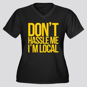 Don't Hassle Me I'm Local Women's Plus Size V-Neck