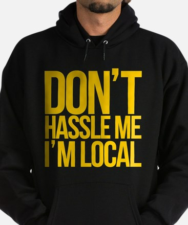 Don't Hassle Me I'm Local Hoodie (dark)