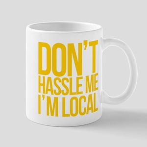 Don't Hassle Me I'm Local Mug