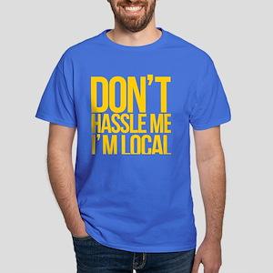 Don't Hassle Me I'm Local Dark T-Shirt