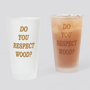 do you respect wood ? Pint Glass