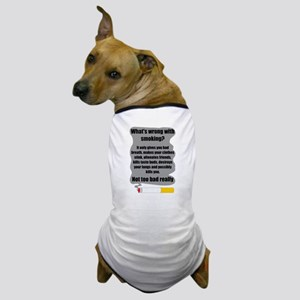 What's wrong with smoking? Dog T-Shirt