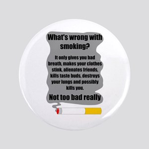 """What's wrong with smoking? 3.5"""" Button"""