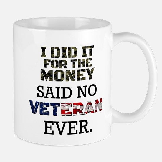 Gift for Veteran, I did it for the money said Mugs