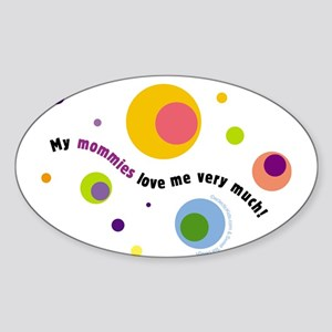 """My mommies love me very much Oval Sticker"