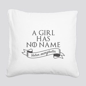 A girl has no name Valar Morg Square Canvas Pillow