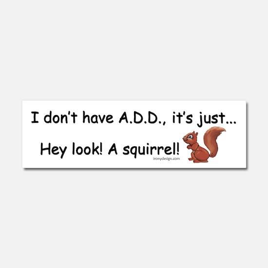 I Don't Have A.D.D. Squirrel Car Magnet 10 x 3