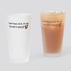 I Don't Have A.D.D. Squirrel Drinking Glass