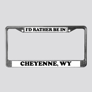 Rather be in Cheyenne License Plate Frame