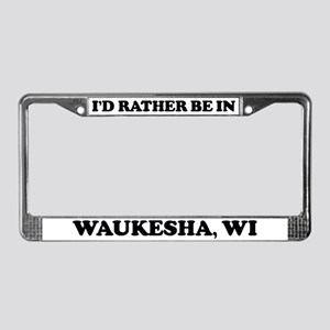 Rather be in Waukesha License Plate Frame