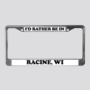 Rather be in Racine License Plate Frame