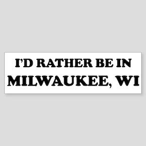 Rather be in Milwaukee Bumper Sticker