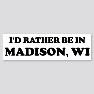 Rather be in Madison Bumper Sticker