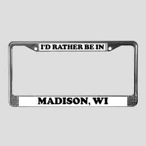 Rather be in Madison License Plate Frame