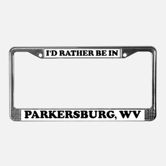 Rather be in Parkersburg License Plate Frame