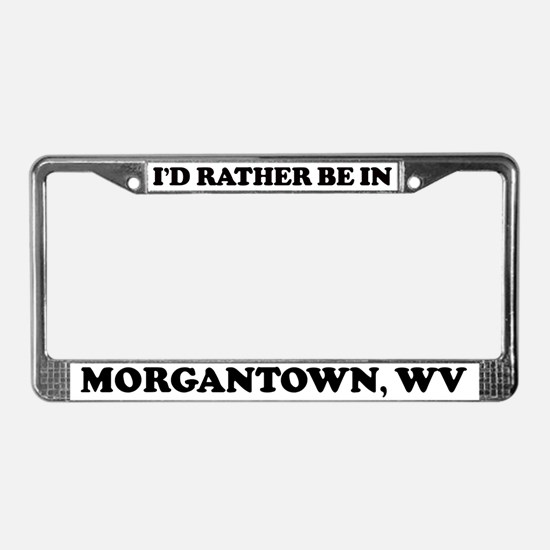 Rather be in Morgantown License Plate Frame