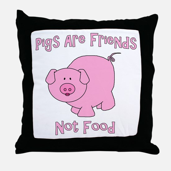 Pigs Are Friends Not Food Throw Pillow