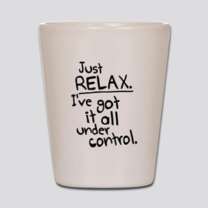 I've got it under control. Shot Glass