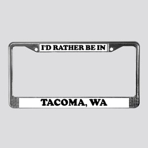 Rather be in Tacoma License Plate Frame