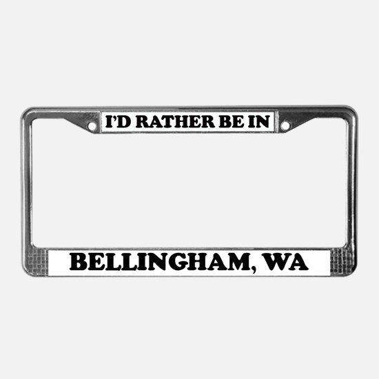 Rather be in Bellingham License Plate Frame